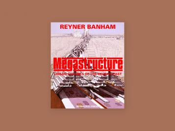 Megastructure: Urban Futures of the Past